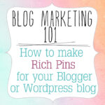 Blog Marketing 101: How to make Rich Pins for your Blogger or WordPress Blog