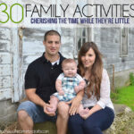 30 Family Activities | Cherishing The Time While They're Little