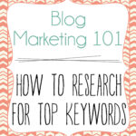 Blog Marketing 101: How to Research For The Top Keywords
