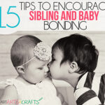 15 Tips To Encourage Sibling and Baby Bonding