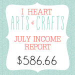 I Heart Arts n Crafts - July Income Report