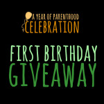A Year Of Parenthood Celebration – First Birthday Giveaway