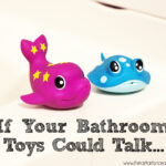 If Your Bathroom Toys Could Talk…