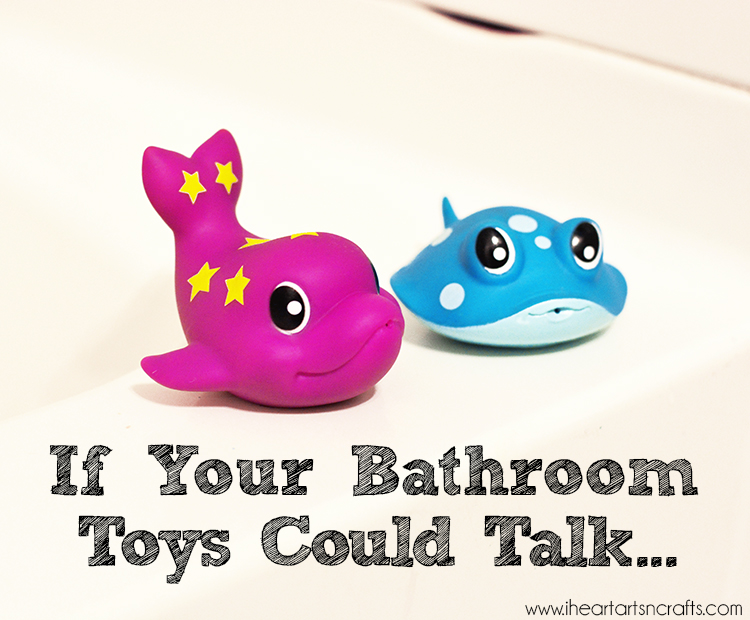 If Your Bathroom Toys Could Talk...